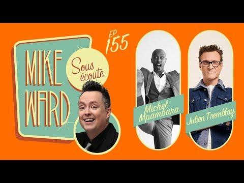 MIKE WARD SOUS ÉCOUTE #155 – (Michel Mpambara et Julien Tremblay)