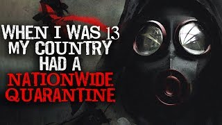 """""""When I was 13 my country had a nationwide quarantine"""" Creepypasta"""