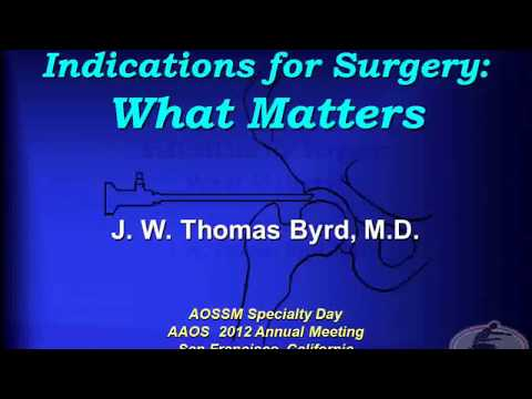 Indications for Hip Surgery: What Matters? | Thomas Byrd, MD