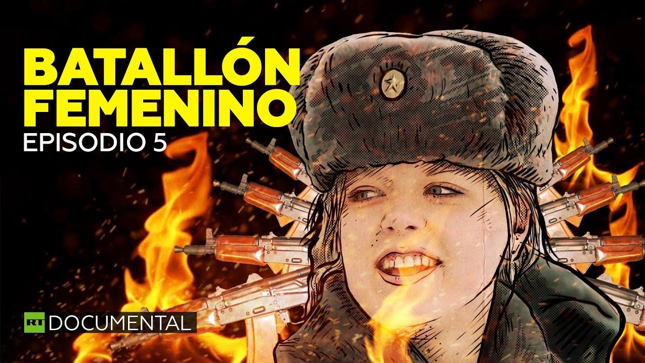 Batallón femenino Episodio 5 I Documental de RT