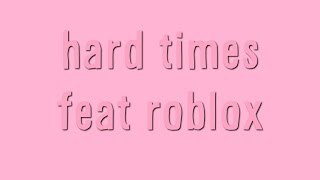 Paramore-hardtimes, mas o fim do coro é Roblox