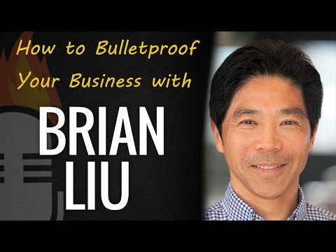 How To Bulletproof Your Business With Brian Liu