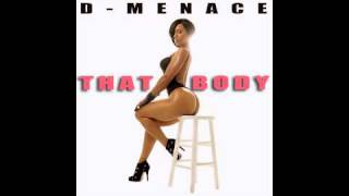 D-Menace -  That Body [NEW MARCH 2015 Hip Hop R