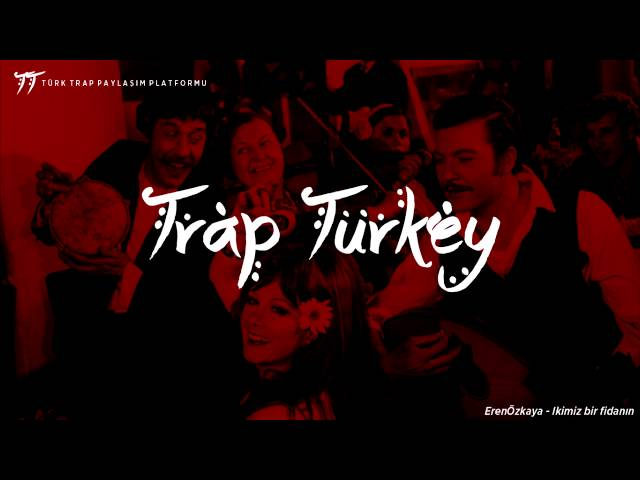 Trap Turkey | Eren Ozkaya - İkimiz bir fidanın (AMAZING TURKISH TRAP!)