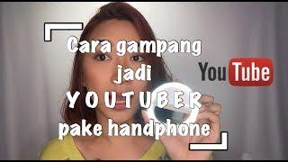 Tips gampang jadi youtuber pake handphone !