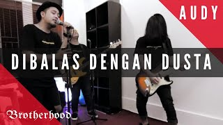 Download Lagu AUDY - DIBALAS DENGAN DUSTA - BROTHERHOOD VERSION mp3