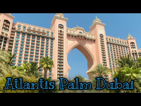 ATLANTIS The Palm-one of the most luxurious hotel in Dubai