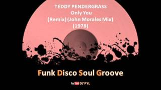 TEDDY PENDERGRASS  -  Only You  (Remix) (John Morales Mix) (1978)