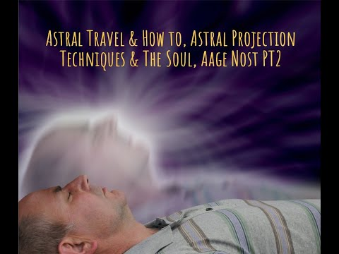 Astral Travel & Techniques for Astral Projection, Aage Nost PT2