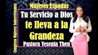 Pastora Yesenia Then -  TU SERVICIO A DIOS TE LLEVA A LA GRANDEZA Congreso Mujeres Sobrevivientes