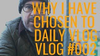 Why I have chosen to start daily vlogging - Vlog #002