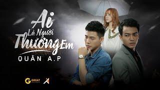 Quân A.P   Ai Là Người Thương Em   Official Music Video