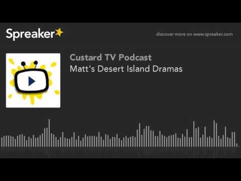 Matt's Desert Island Dramas (part 5 of 5)