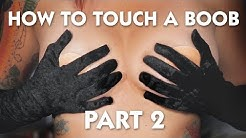 How to Touch a Boob - Part 2