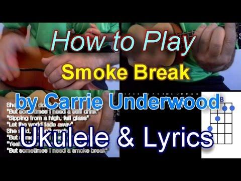 How to play Smoke Break by Carrie Underwood Ukulele Guitar Chords and lyrics
