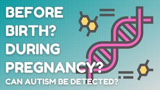 Can autism be detected before birth or while pregnant?