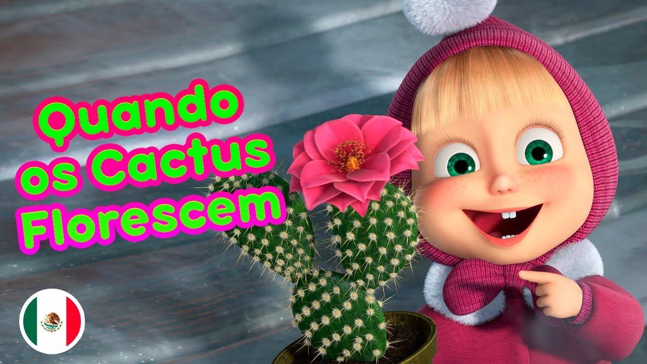 Canções De Masha 💥NEW💥 👱♀️🐻 Quando os Cactus Florescem 🌵 (Episódio 8) mx