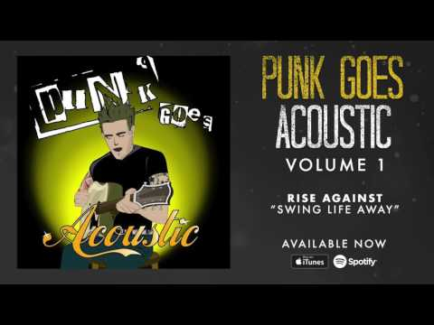 Rise Against  Swing Life Away Punk Goes Acoustic Vol 1