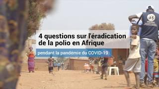 4 questions sur l'éradication de la polio en Afrique pendant la pandémie du COVID-19