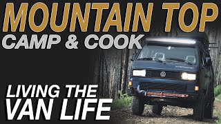 Mountain Top Camp & Cook - Living The Van Life