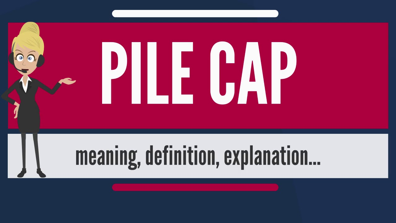 25a35188171 What is PILE CAP  What does PILE CAP mean  PILE CAP meaning ...