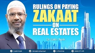Rulings on paying zakaat on real estates   dr zakir naik
