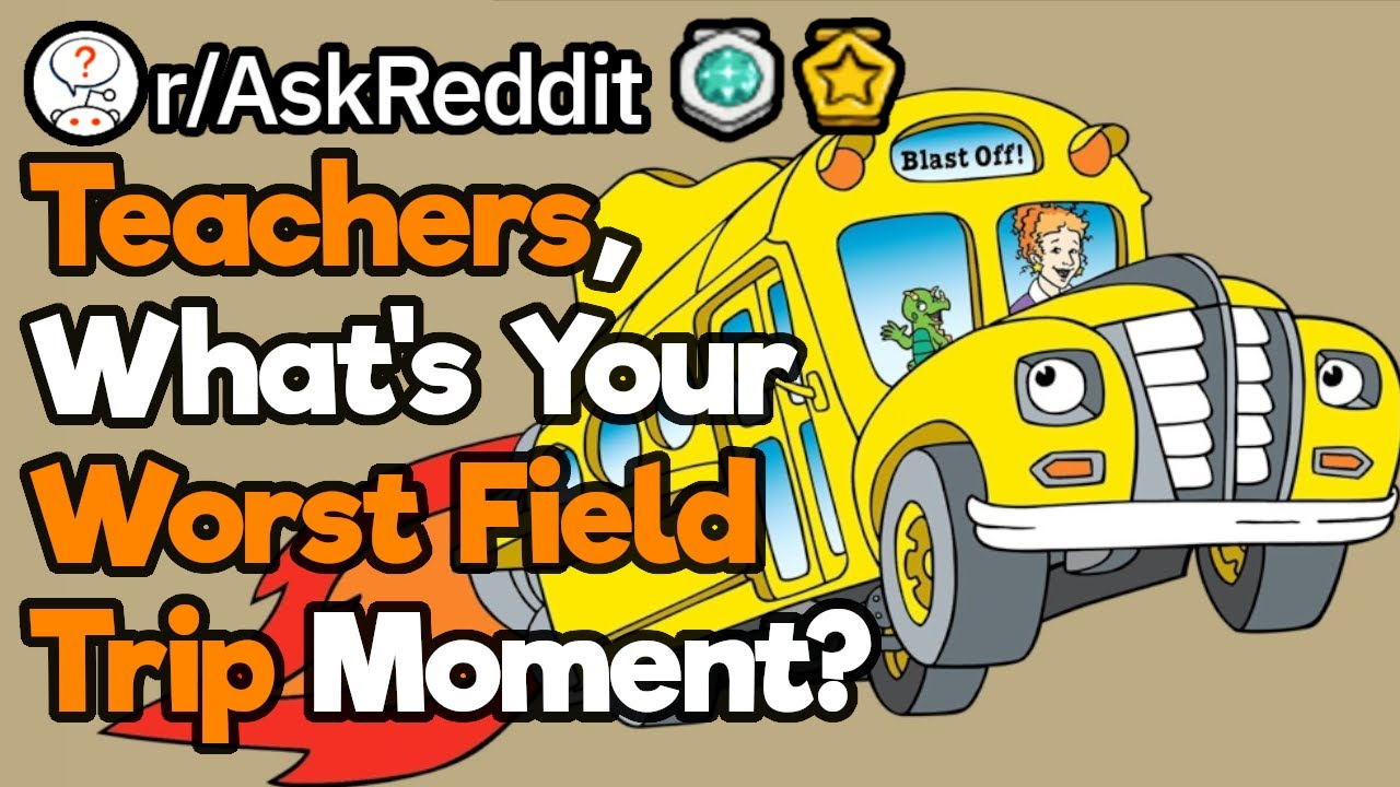 Teachers, What's The Worst Thing That Happened On A School Trip?