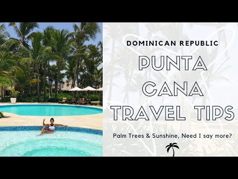 PUNTA CANA TRAVEL TIPS | 2019
