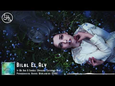 Bilal El Aly - If We Had A Chance (Original Extended Mix) [PHW]