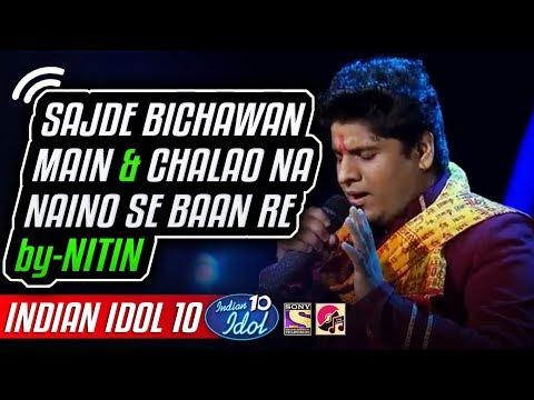 Sajde Bichawan Main - Chalao Na Naino Se - Nitin - Indian Idol 10 - Neha Kakkar - 2018