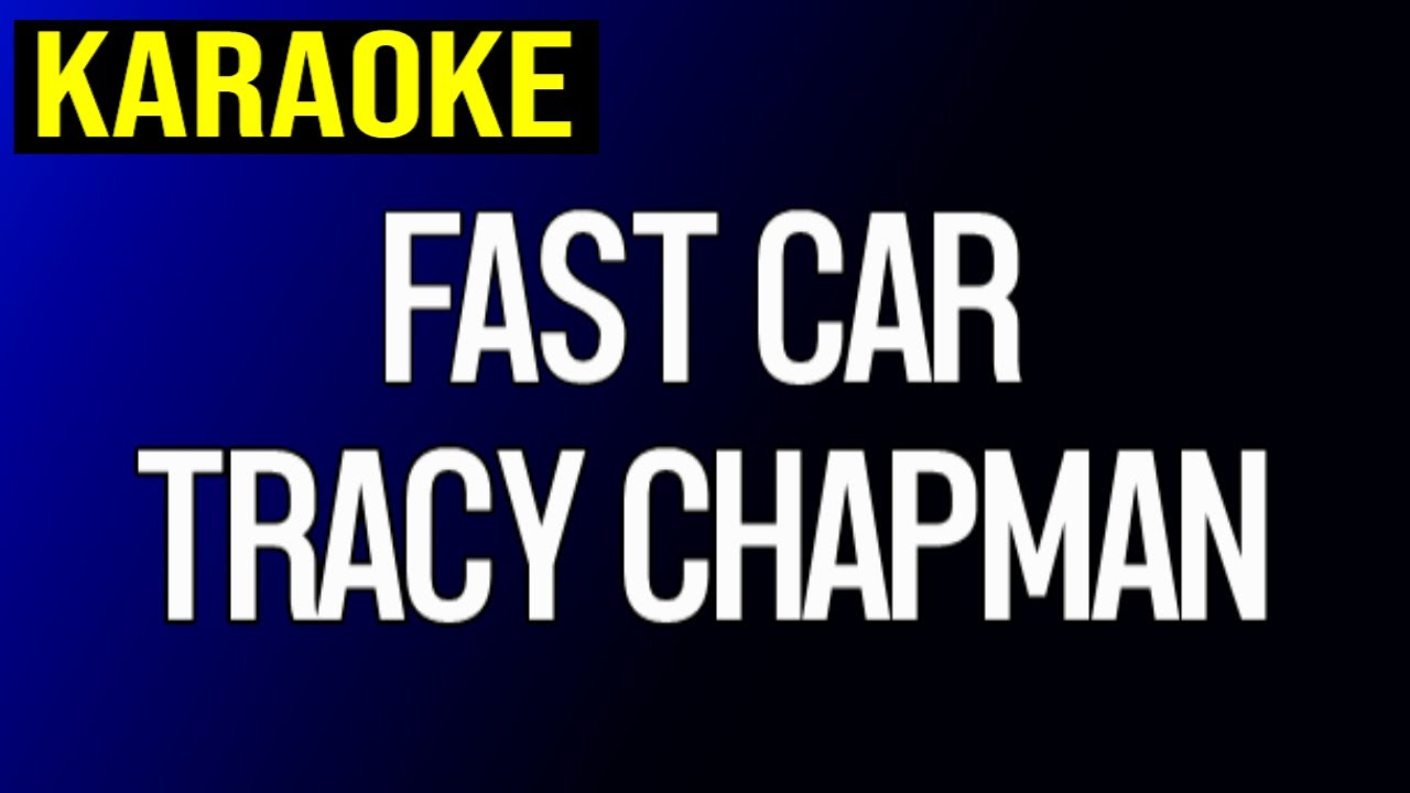 Tracy Chapman Fast Car Karaoke YouTube - Fast car artist