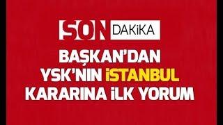 SON DAKİKA! Başkan Erdoğan'dan YSK'nın İstanbul kararıyla ilgili ilk açı