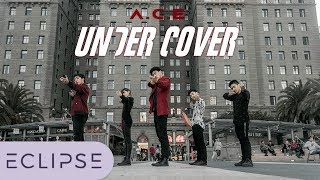 [KPOP IN PUBLIC] A.C.E.(에이스) - UNDER COVER Full Dance Cover [ECLIPSE]