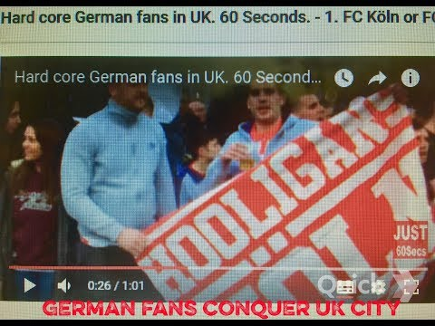 Hard core German fans  in UK. IN 60 SECONDS.  1. FC Köln or FC Cologne in English