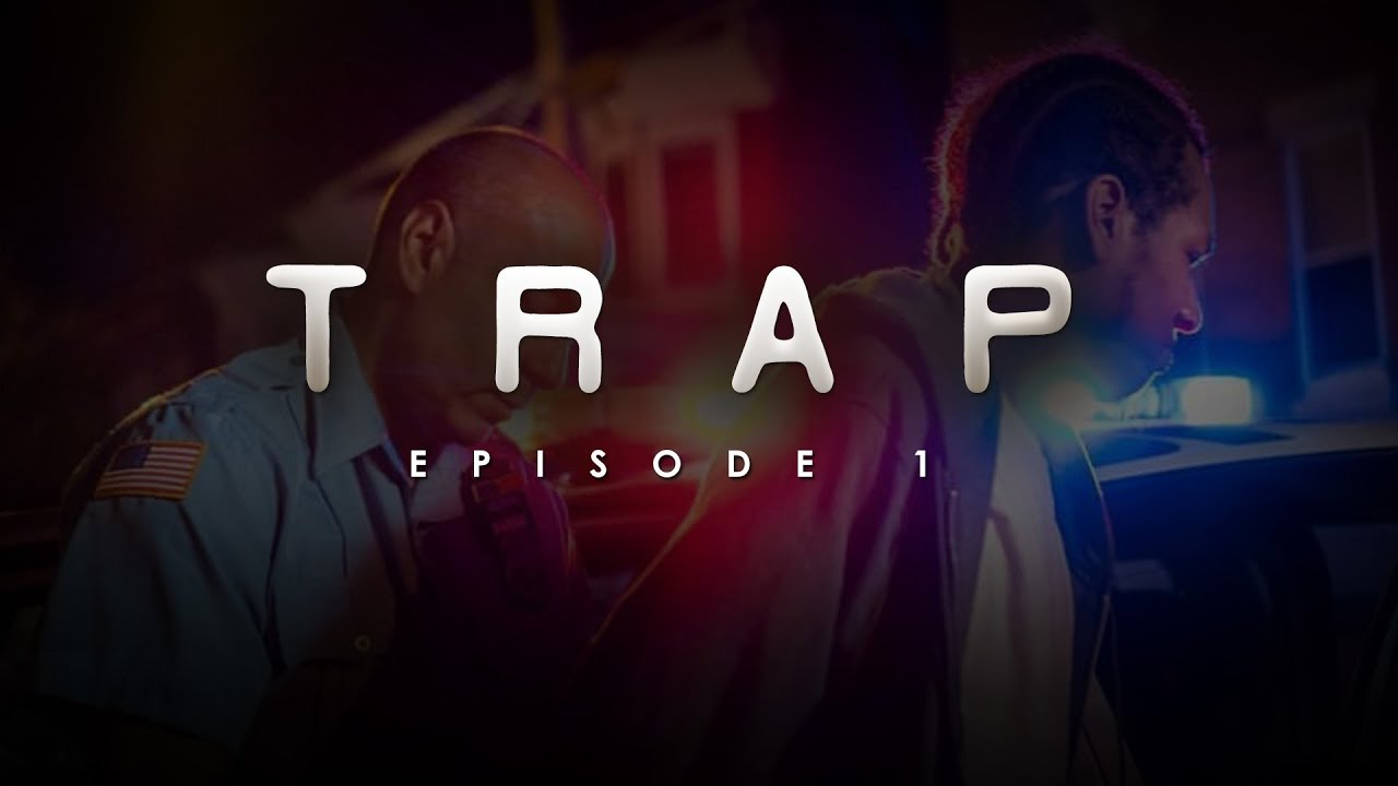 TRAP | Season1| Episode 1| I Feel Like Im Trapped (2018)