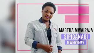 Download lagu Martha Mwaipaja Sipiganagi Mwenyewe Official