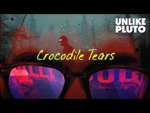 Unlike Pluto – Crocodile Tears