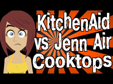 KitchenAid vs Jenn Air Cooktops