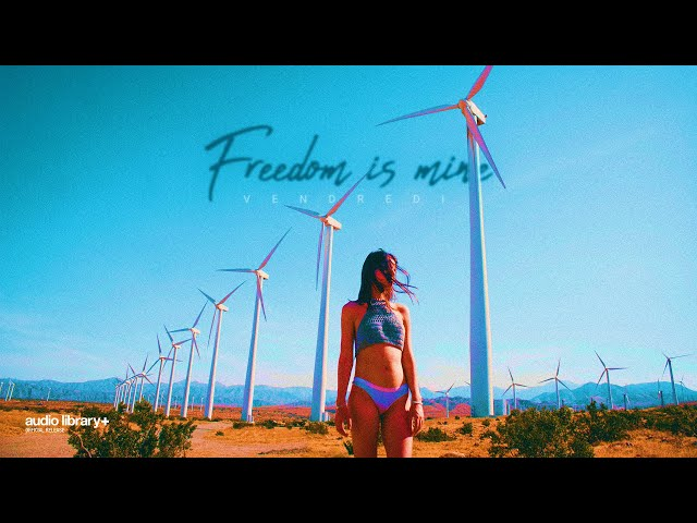 Freedom is mine - Vendredi [Audio Library Release] · Free Copyright-safe Music