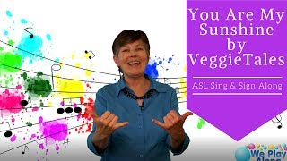 VeggieTales' You Are My Sunshine | ASL Sing & Sign Along Song