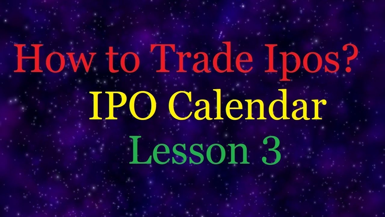 how to trade ipos ipo calendar lesson 3 youtube