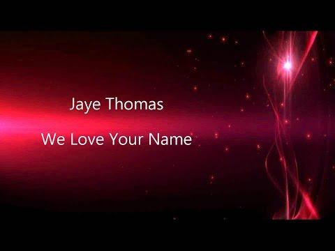 We Love Your Name - Jaye Thomas (Lyrics on screen) HD