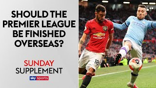 Should The Premier League Be Finished Overseas? | Sunday Supplement | Full Show