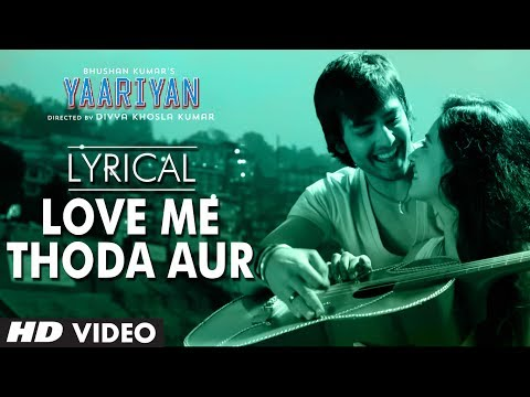 Yaariyan Love Me Thoda Aur Full Song with Lyrics | Himansh Kohli, Rakul Preet