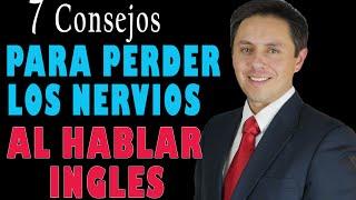 7 CONSEJOS PARA PERDER LOS NERVIOS AL HABLAR INGLES.