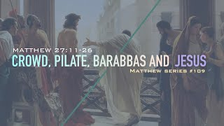 CROWD, PILATE, BARABBAS, AND JESUS