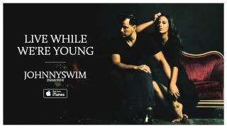 JOHNNYSWIM: Live While Were Young (Official Audio) YouTube Videos