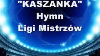 Hymn Ligi Mistrzów - KASZANKA - polskie napisy
