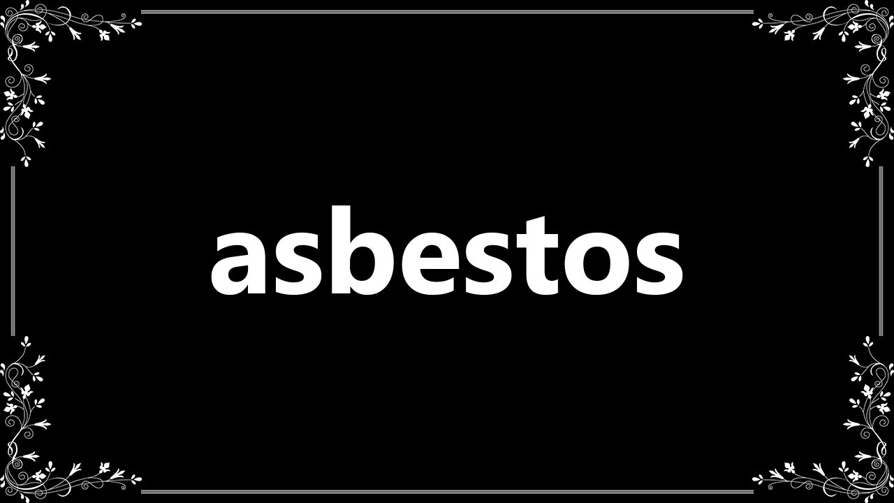 Asbestos - Definition and How To Pronounce