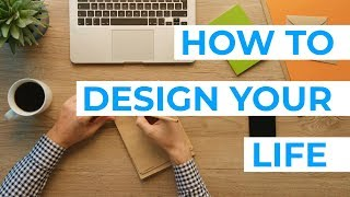 How To Design Your Dream Life and Achieve Your Goals